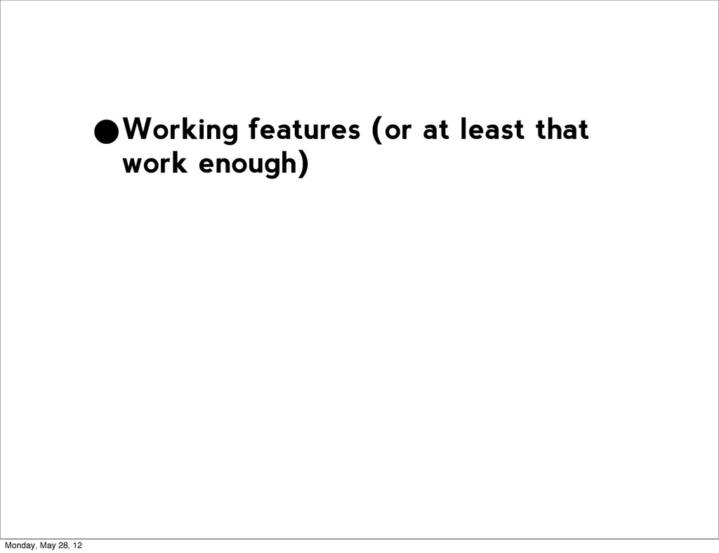 •Working features (or at least that work enough...