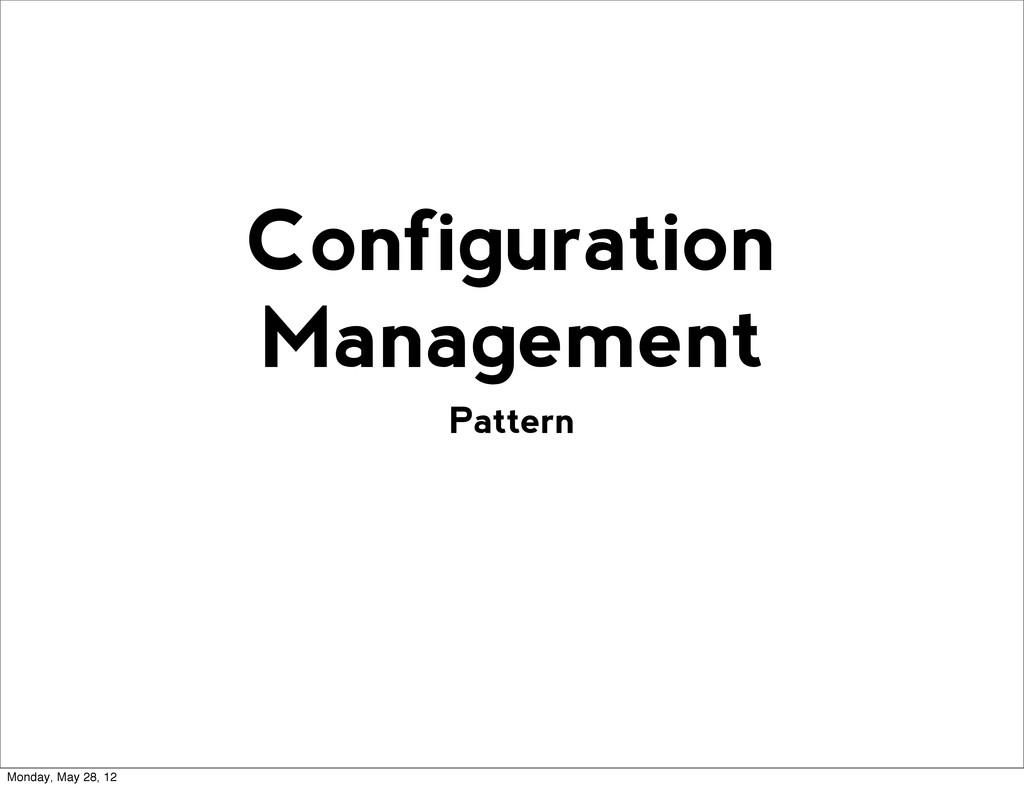 Pattern Configuration Management Monday, May 28...