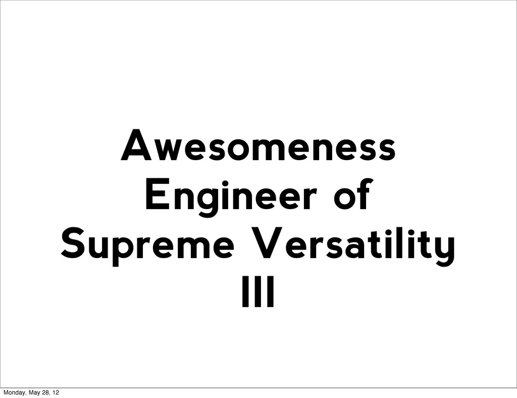 Awesomeness Engineer of Supreme Versatility III...