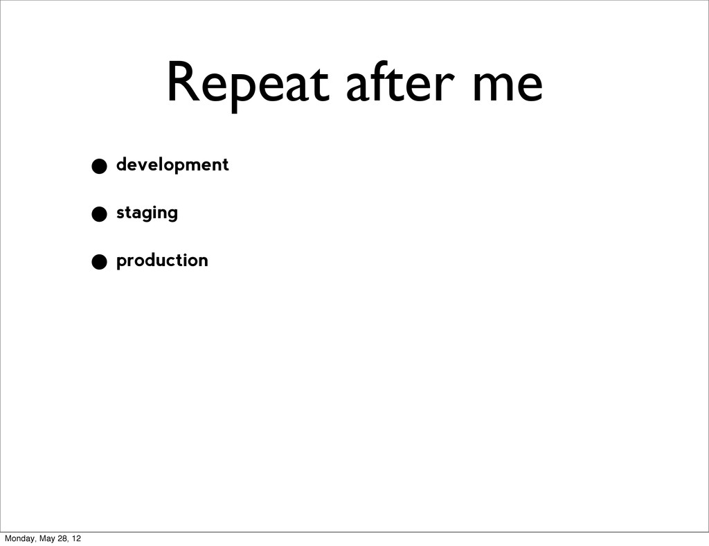 Repeat after me • development • staging • produ...