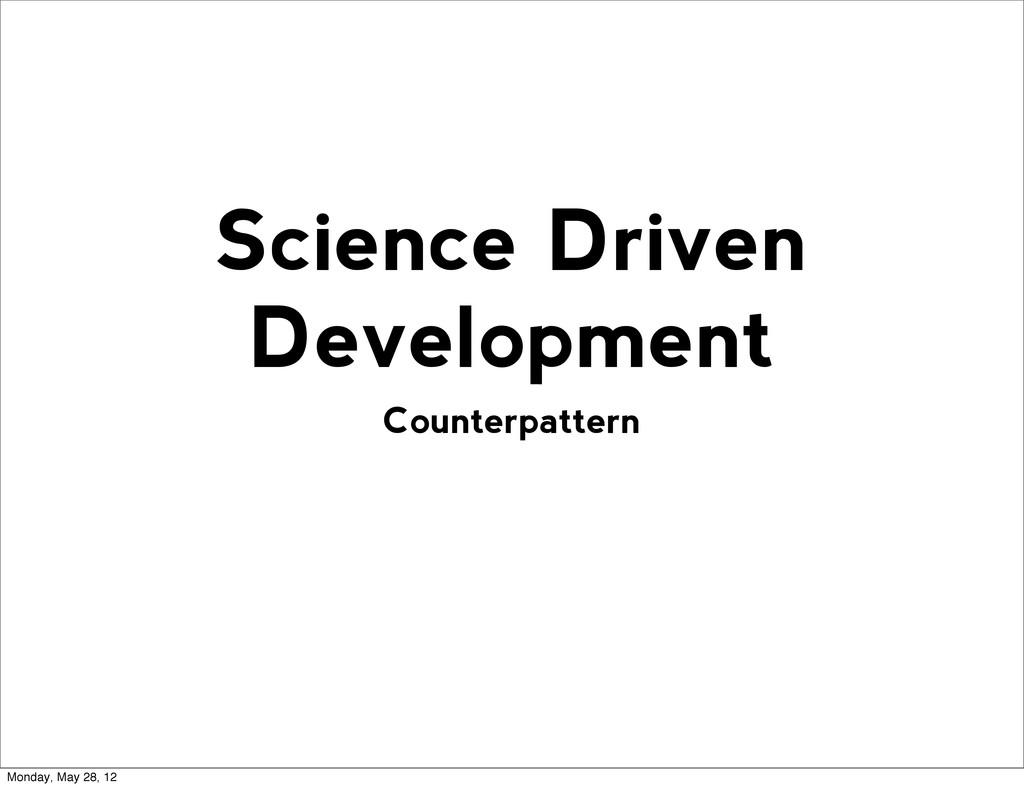 Counterpattern Science Driven Development Monda...