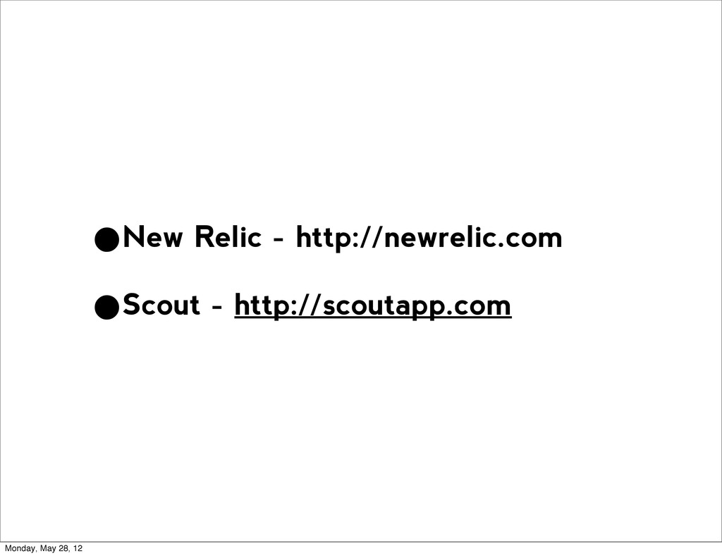 •New Relic - http://newrelic.com •Scout - http:...