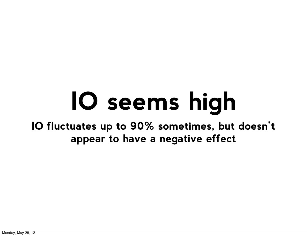 IO fluctuates up to 90% sometimes, but doesn't ...