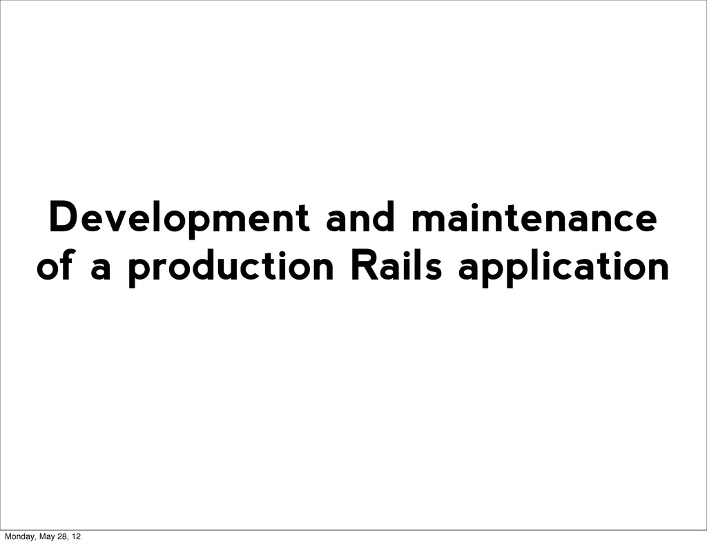 Development and maintenance of a production Rai...