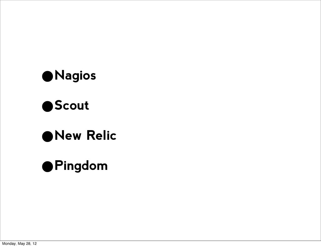 •Nagios •Scout •New Relic •Pingdom Monday, May ...
