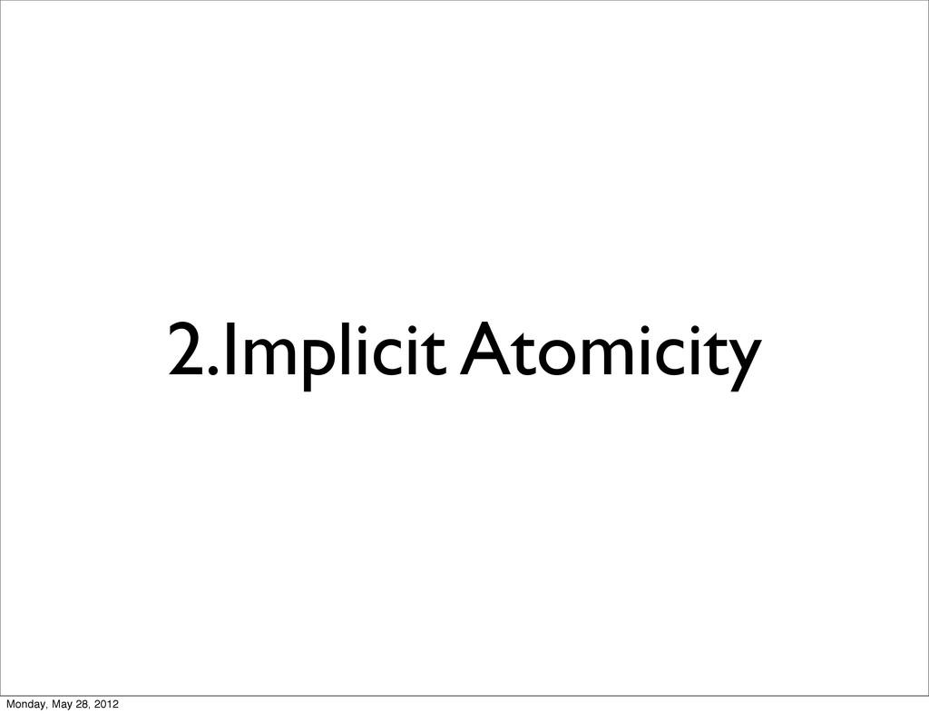 2.Implicit Atomicity Monday, May 28, 2012