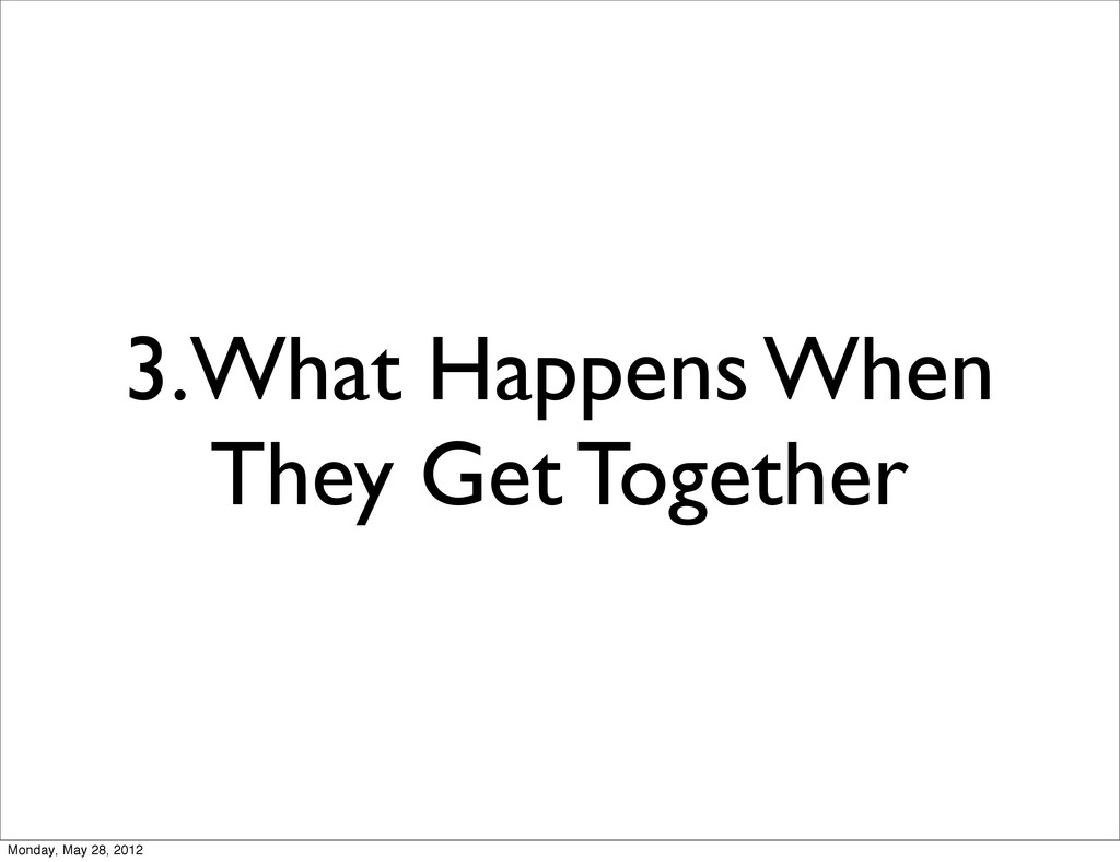 3.What Happens When They Get Together Monday, M...