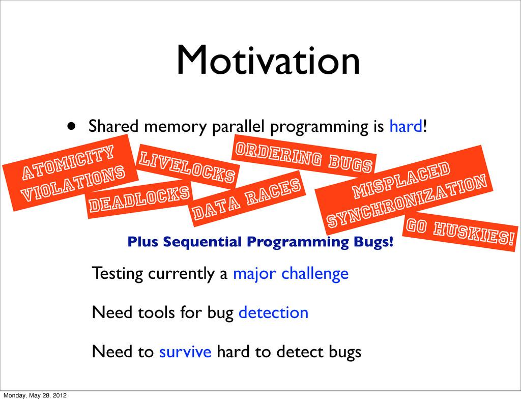 Motivation • Shared memory parallel programming...