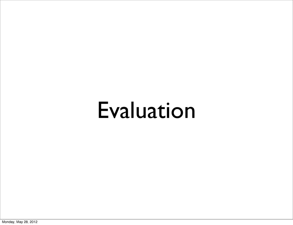 Evaluation Monday, May 28, 2012