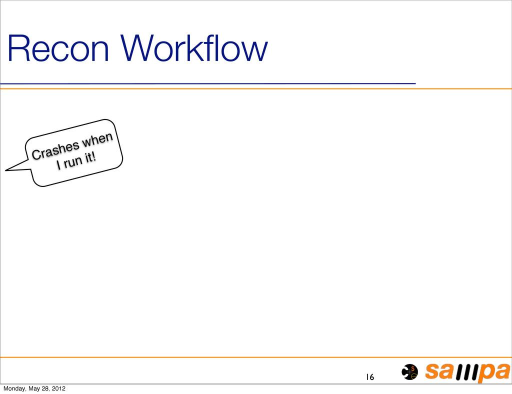 16 Recon Workflow Crashes when I run it! Monday,...