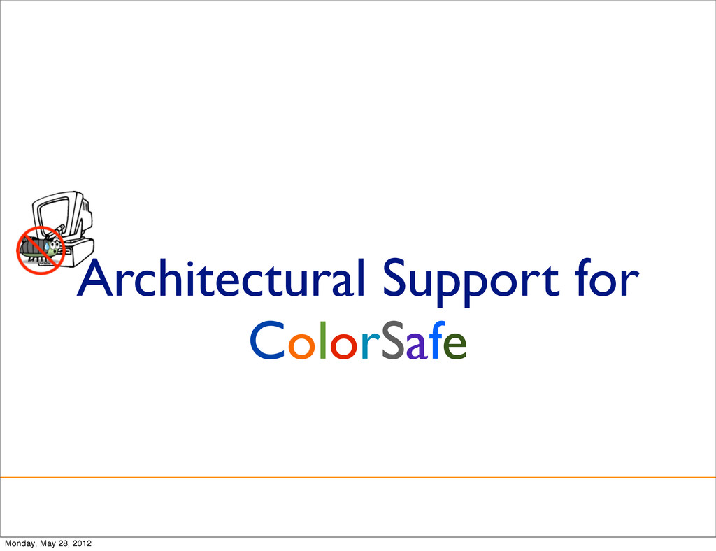 Architectural Support for ColorSafe Monday, May...