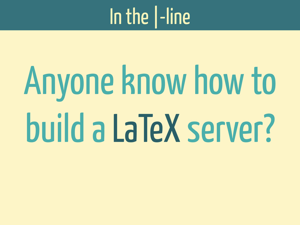 Anyone know how to build a LaTeX server?  In...
