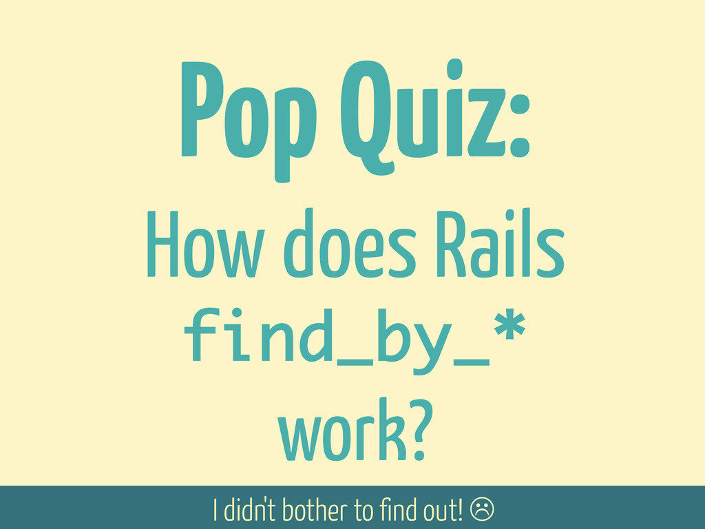Pop Quiz: How does Rails find_by_* work? I didn...