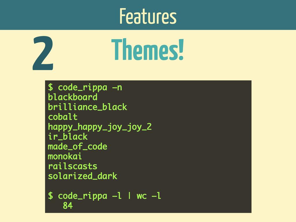 Features Themes! 2 $ code_rippa –n blackboard b...