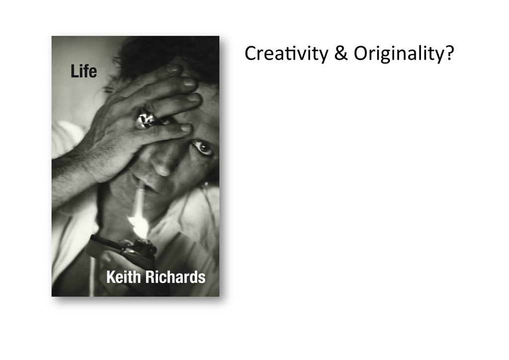 Crea%vity & Originality?