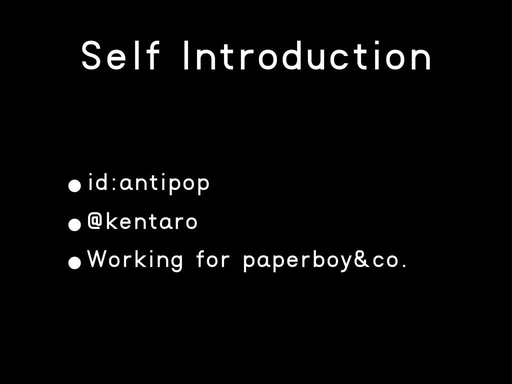 Self Introduction •id:antipop •@kentaro •Workin...