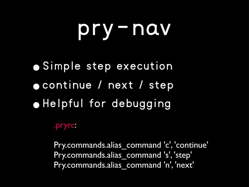 pry-nav •Simple step execution •continue / next...