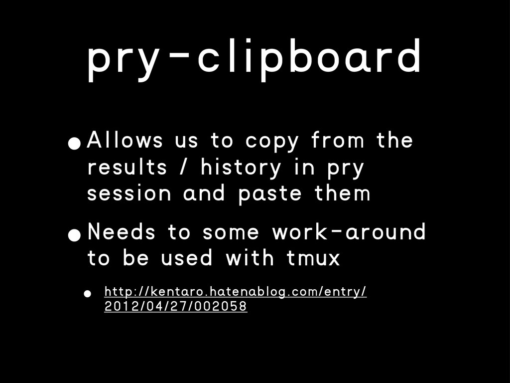 pry-clipboard •Allows us to copy from the resul...
