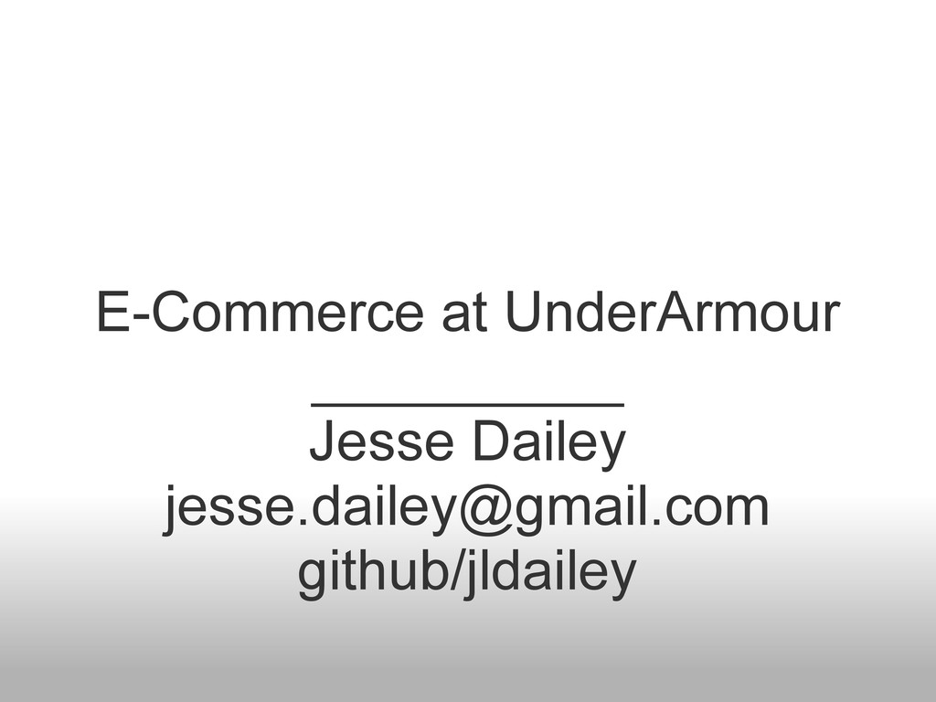 E-Commerce at UnderArmour __________ Jesse Dail...