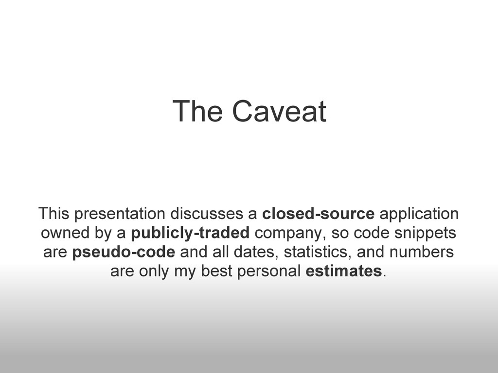 The Caveat This presentation discusses a closed...