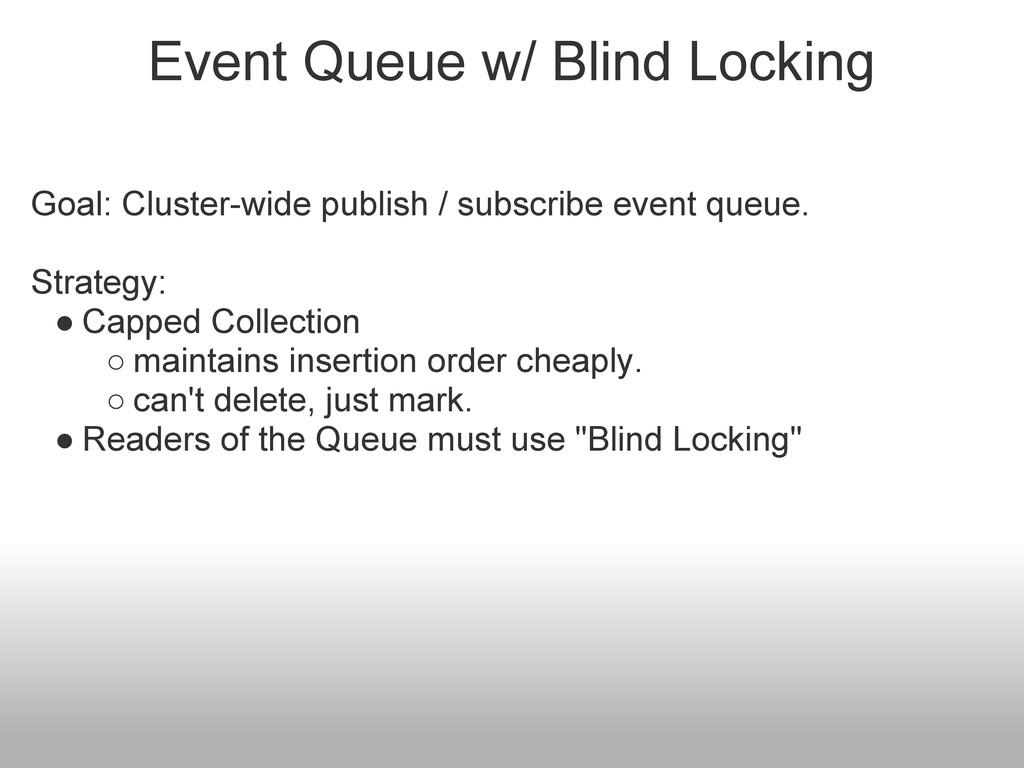 Event Queue w/ Blind Locking Goal: Cluster-wide...