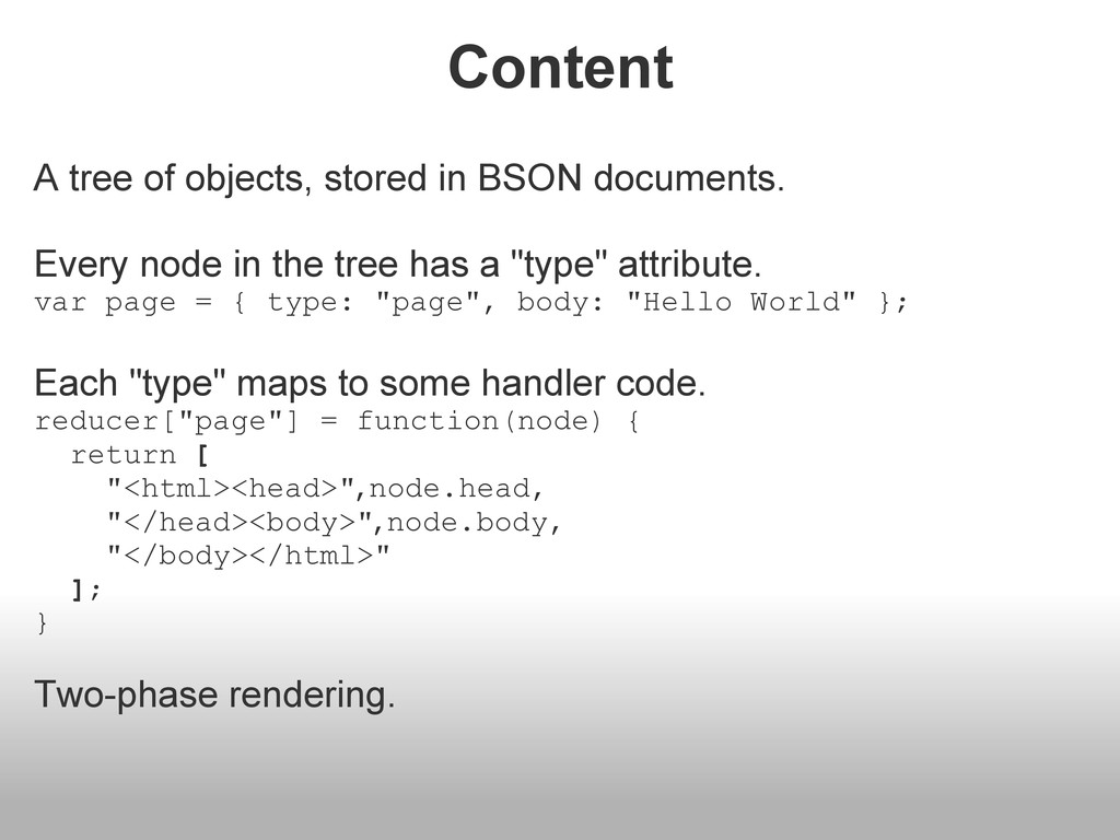 Content A tree of objects, stored in BSON docum...