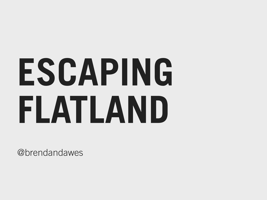 ESCAPING FLATLAND @brendandawes