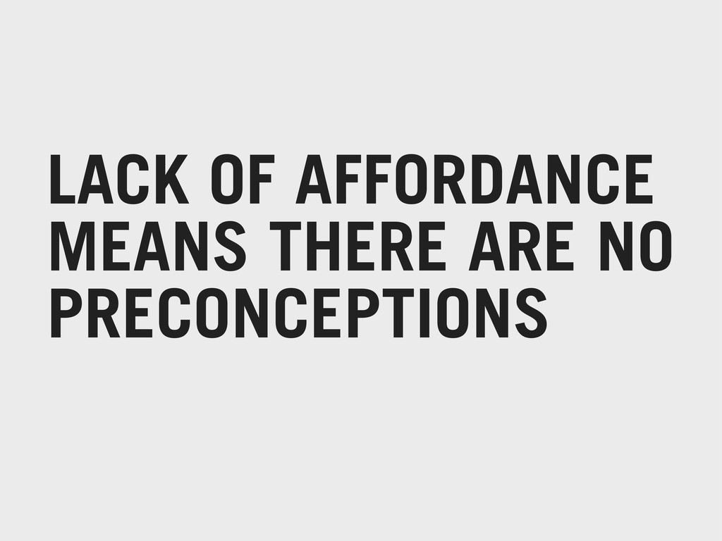 LACK OF AFFORDANCE MEANS THERE ARE NO PRECONCEP...