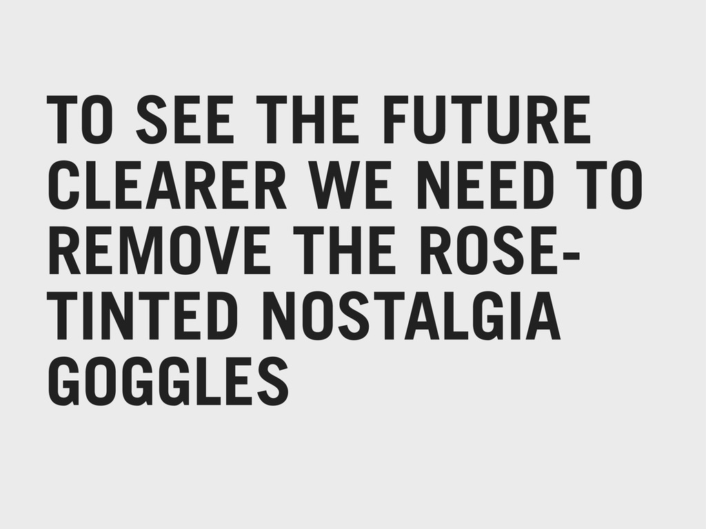 TO SEE THE FUTURE CLEARER WE NEED TO REMOVE THE...