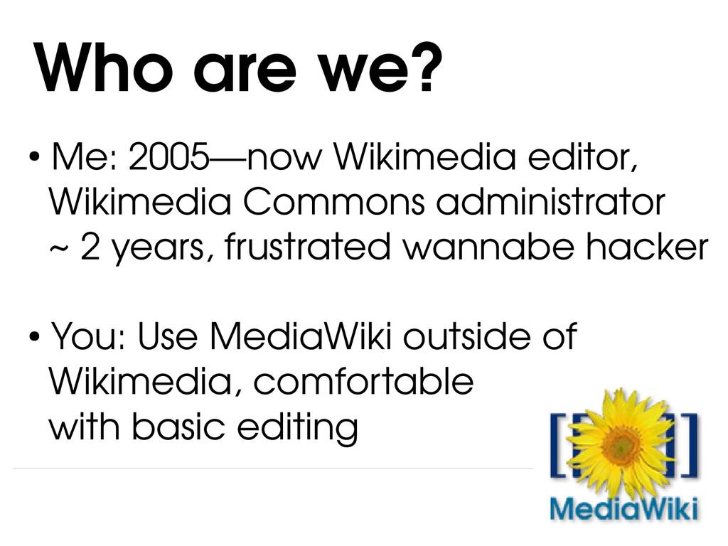 ● Me: 2005—now Wikimedia editor, Wikimedia Comm...
