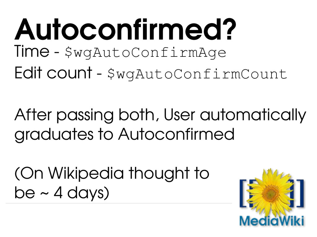 Time ­ $wgAutoConfirmAge Edit count ­ $wgAutoCo...
