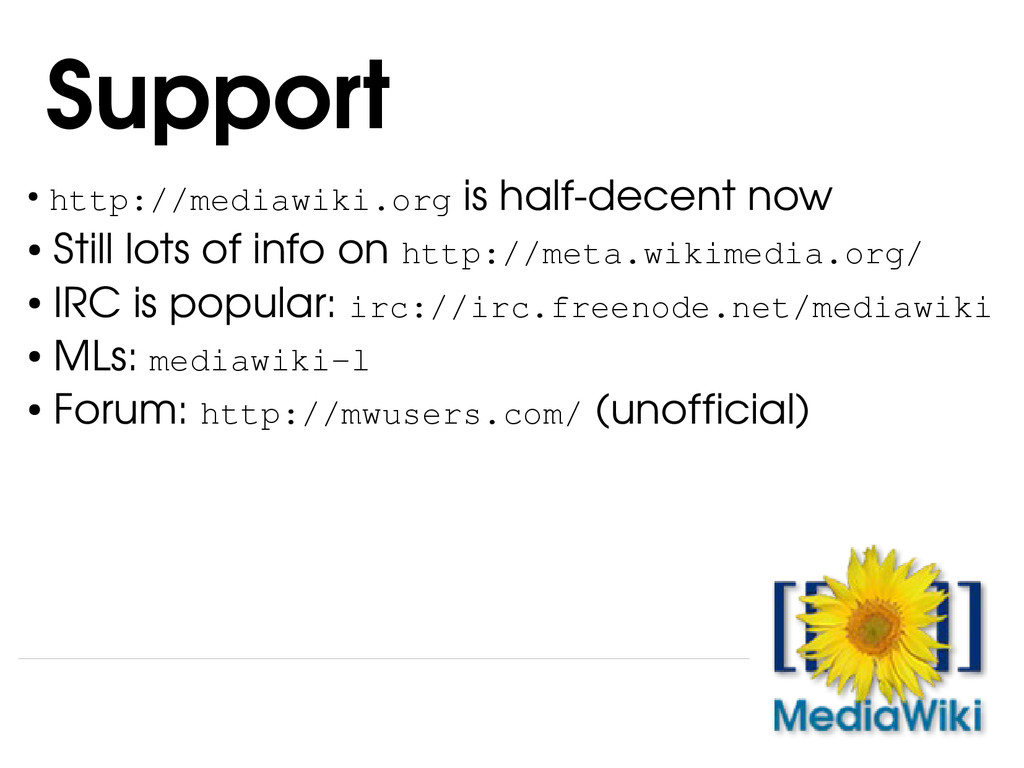 ● http://mediawiki.org is half­decent now ● Sti...