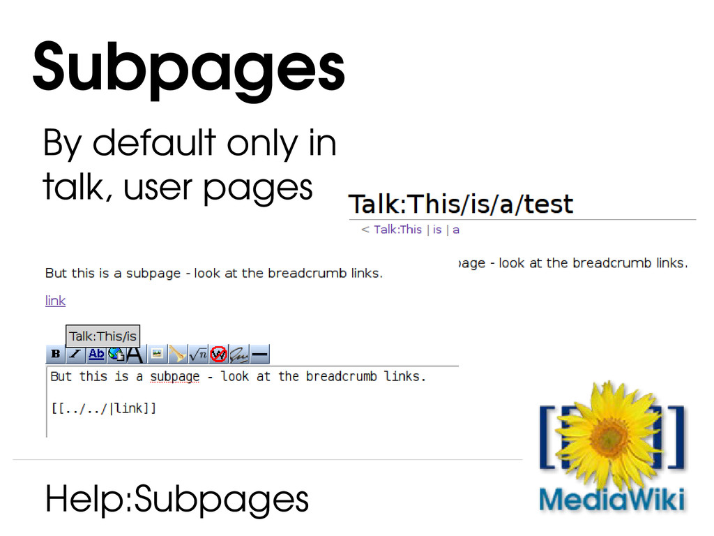 By default only in talk, user pages Subpages He...