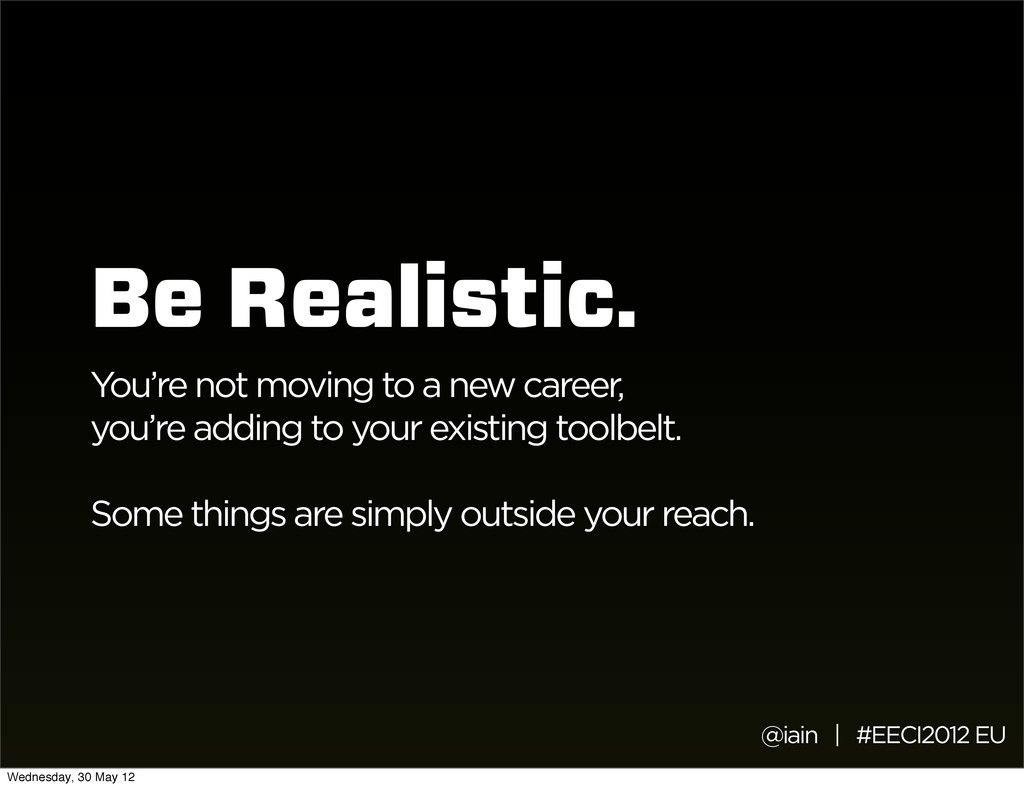 Be Realistic. You're not moving to a new career...