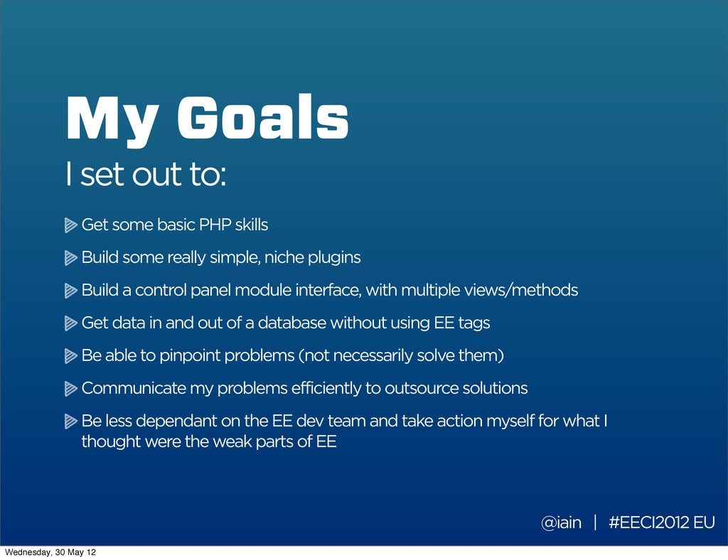 My Goals I set out to: @iain | #EECI2012 EU Get...