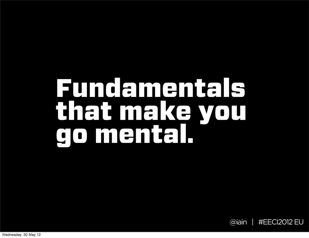 Fundamentals that make you go mental. @iain | #...