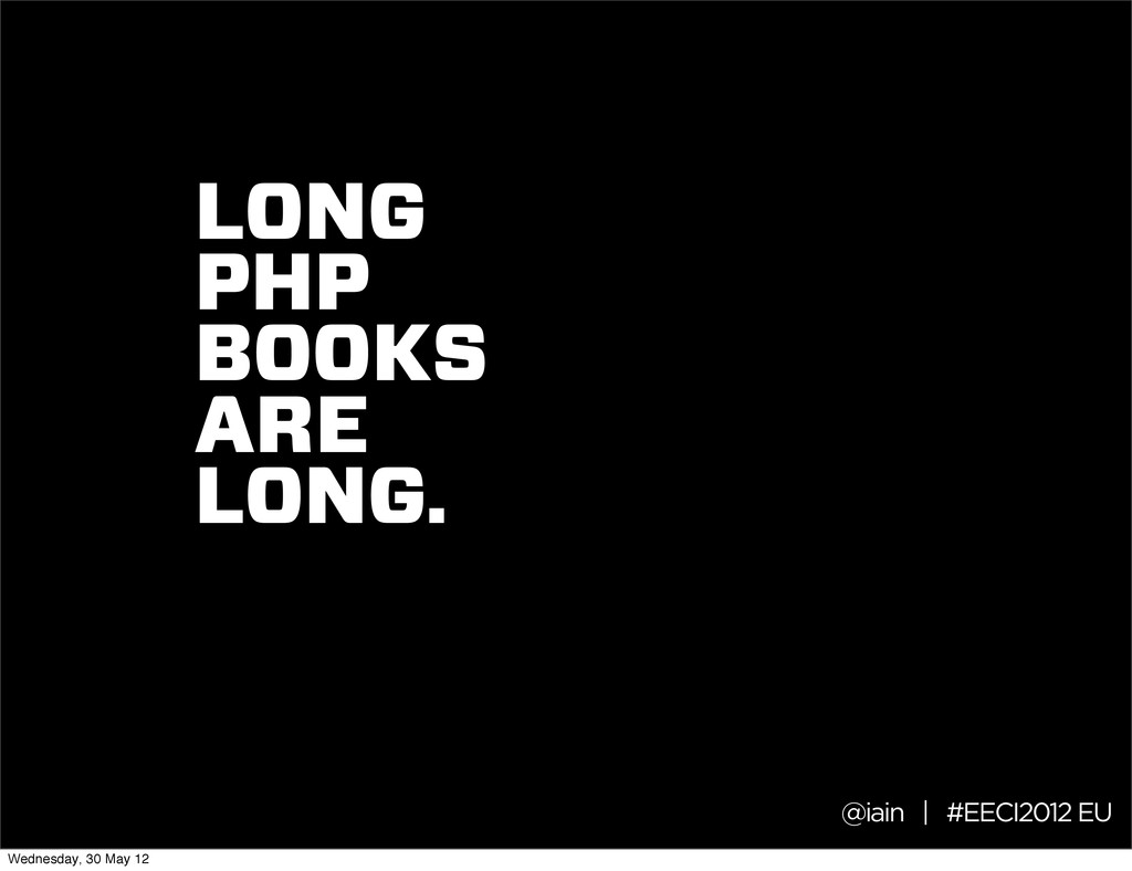@iain | #EECI2012 EU LONG PHP BOOKS ARE LONG. W...