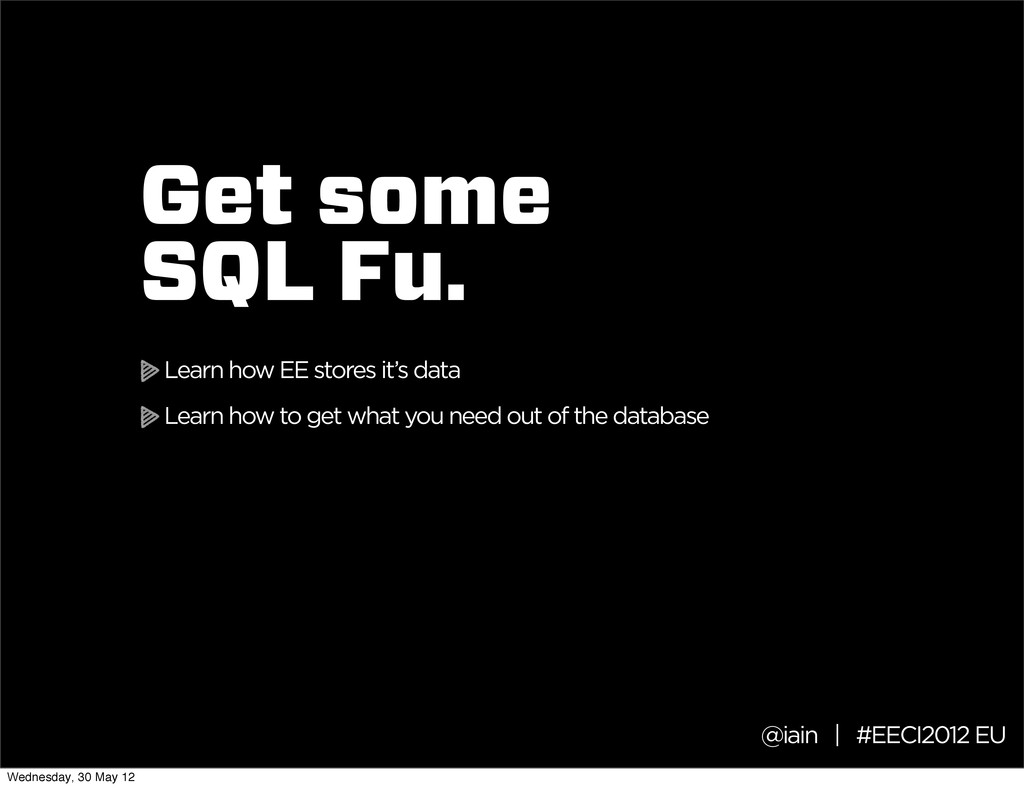 @iain | #EECI2012 EU Get some SQL Fu. Learn how...