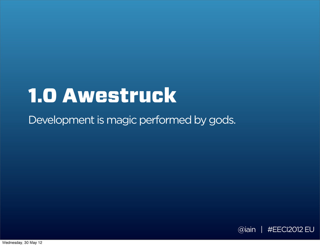 1.0 Awestruck Development is magic performed by...