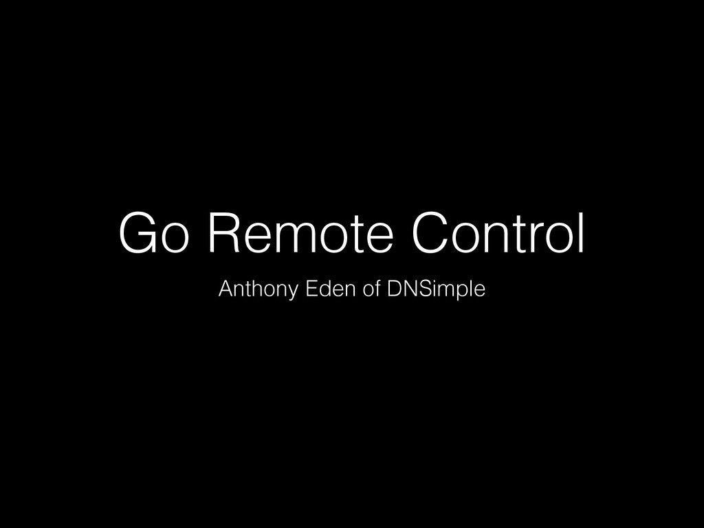 Go Remote Control Anthony Eden of DNSimple