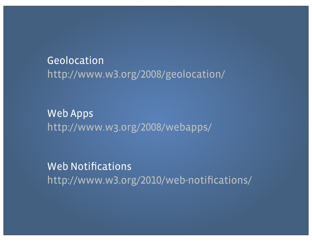 Geolocation http://www.w .org/ /geolocation/ We...