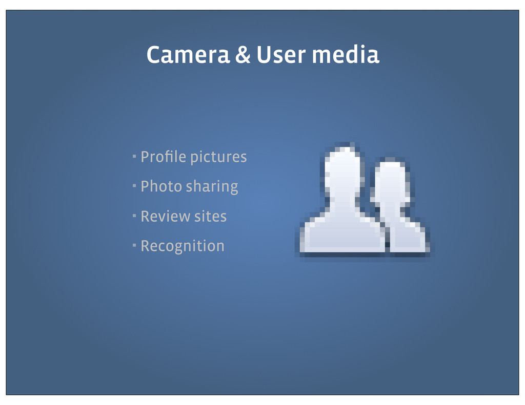 ▪ Profile pictures ▪ Photo sharing ▪ Review site...