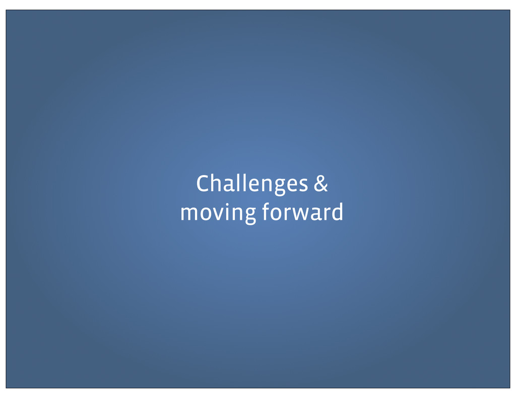 Challenges & moving forward