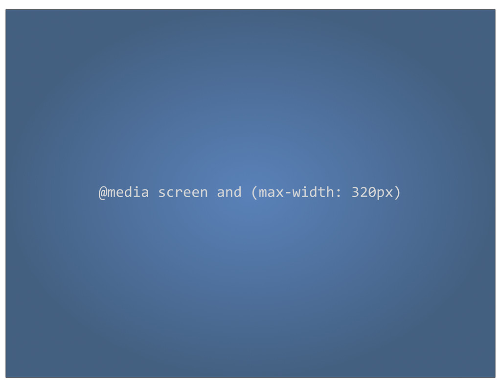 @media screen and (max-‐width: 320...