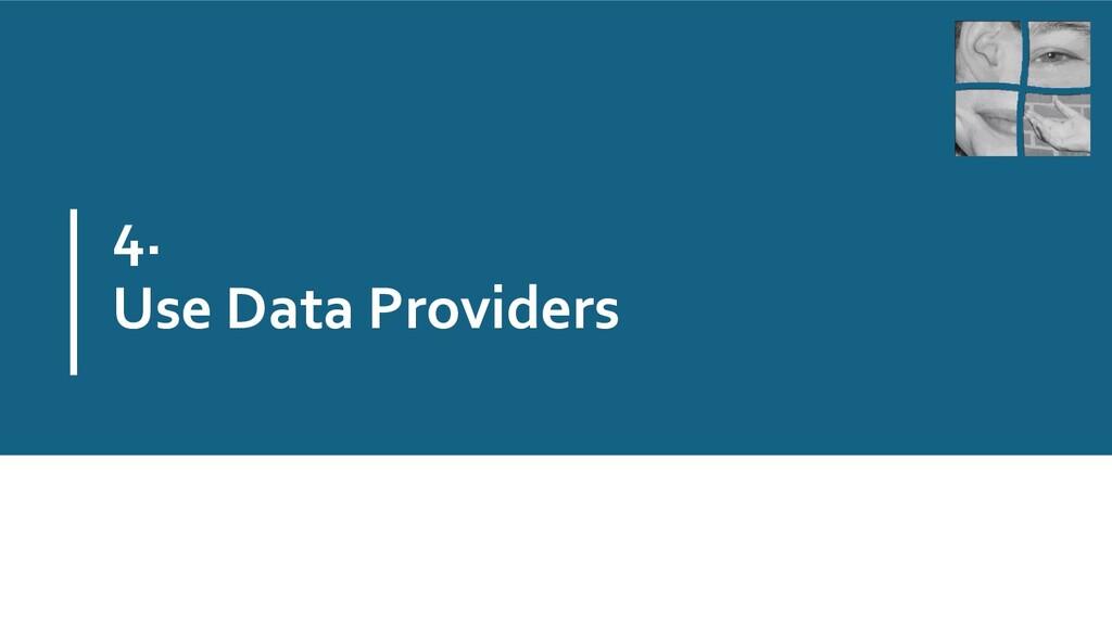 4. Use Data Providers