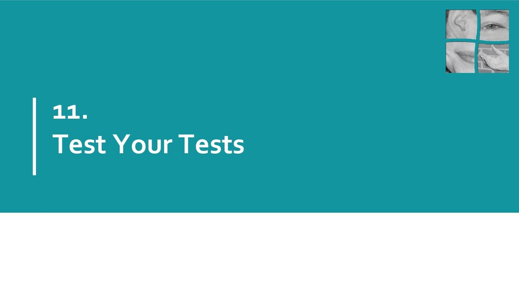 11. Test Your Tests