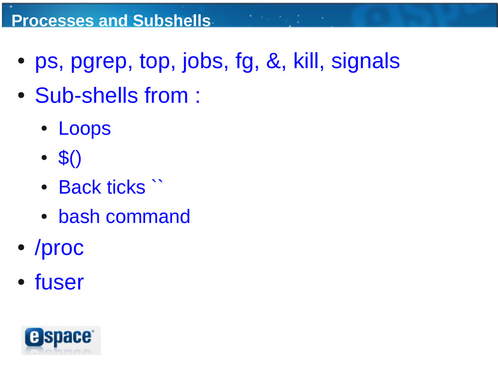 Processes and Subshells ● ps, pgrep, top, jobs,...