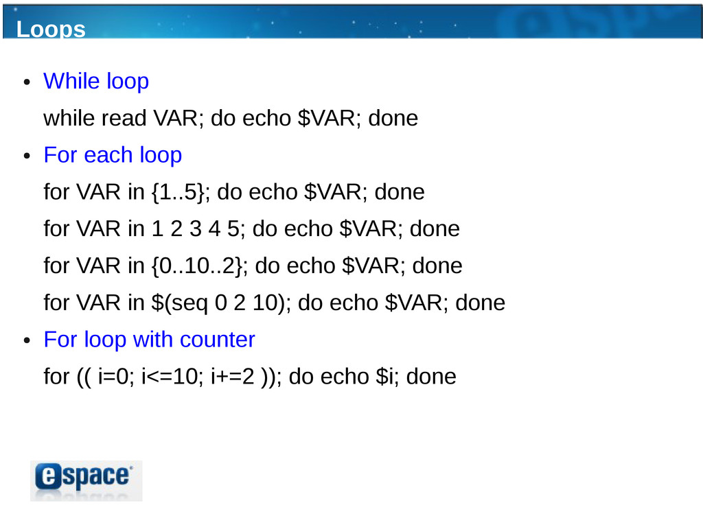 Loops ● While loop while read VAR; do echo $VAR...