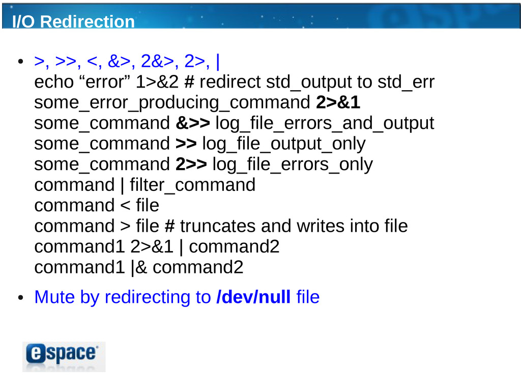 I/O Redirection ● >, >>, <, &>, 2&>, 2>, | echo...