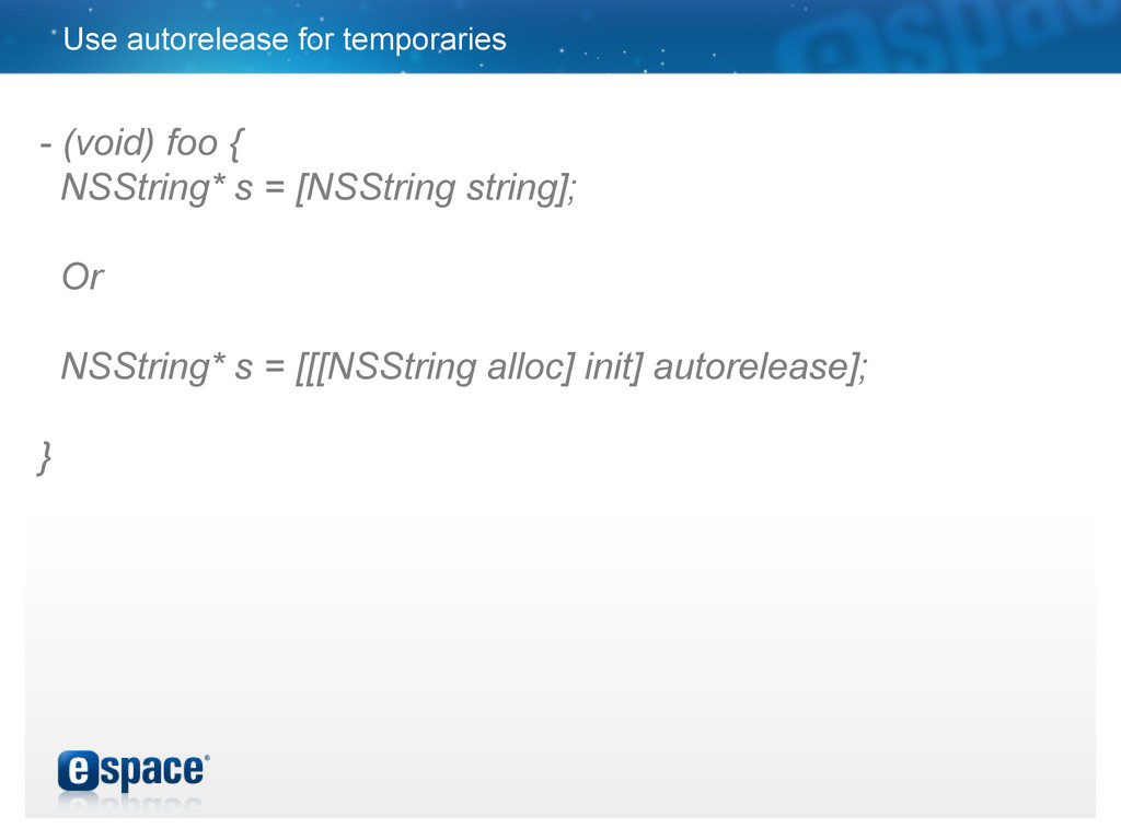 Use autorelease for temporaries - (void) foo { ...